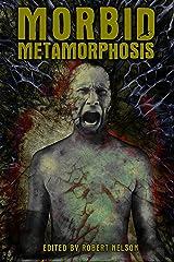 Morbid Metamorphosis: Terrifying Tales of Transformation Kindle Edition