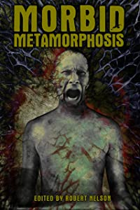 Morbid Metamorphosis: Terrifying Tales of Transformation