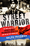 "Street Warrior: The True Story of the NYPD's Most Decorated Detective and the Era That Created Him, As Seen on Discovery Channel's ""Street Justice: The Bronx"""