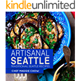 Artisanal Seattle: Traditional Seattle Recipes (Artisan Recipes, Artisan Cookbook, Seattle Cookbook, Seattle Recipes Book 1)