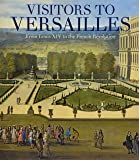 Visitors to Versailles - From Louis XIV to the French Revolution