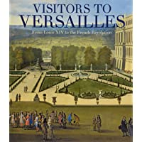 Visitors to Versailles – From Louis XIV to the French Revolution