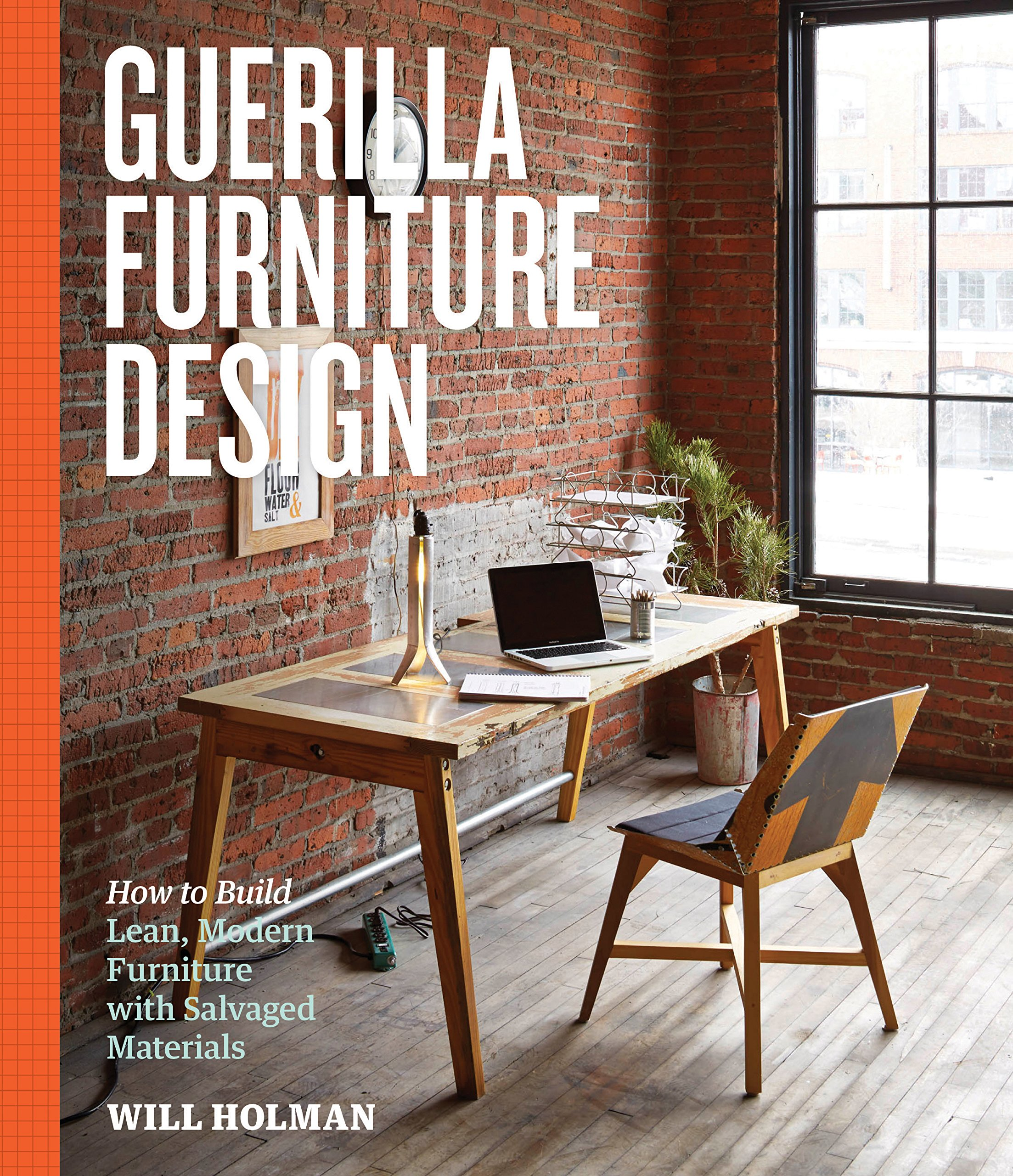 Merveilleux Guerilla Furniture Design: How To Build Lean, Modern Furniture With  Salvaged Materials: Will Holman: 9781612123035: Amazon.com: Books