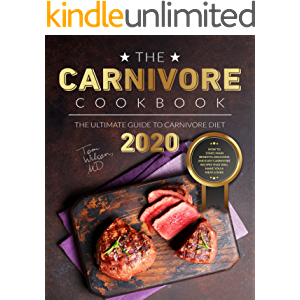The Carnivore Cookbook: The Ultimate Guide to Carnivore Diet 2020: How to Start, Main Benefits. Delicious and Easy…