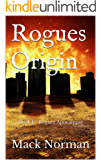 Rogues Origin: Book I - Rogues Apocalypse