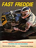 Fast Freddie: Double World Champion Freddie Spencer - The Man and His Machines (Motorcycles & Motorcycling)