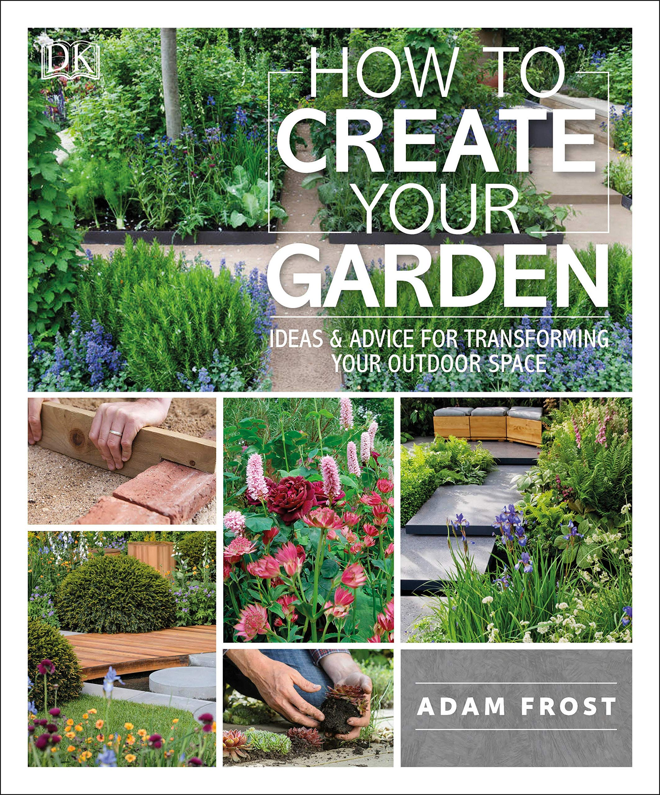 How to Create Your Garden Ideas and Advice for Transforming Your ...