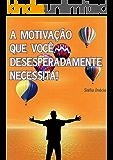 A Motivação que você Desesperadamente Necessita! (Vida Livro 2)