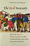 The Evil Necessity: British Naval Impressment in the Eighteenth-Century Atlantic World (Early American Histories)