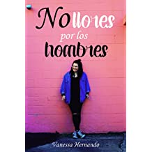 No llores por los hombres (Spanish Edition) Jul 11, 2016
