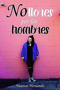 No llores por los hombres (Spanish Edition)