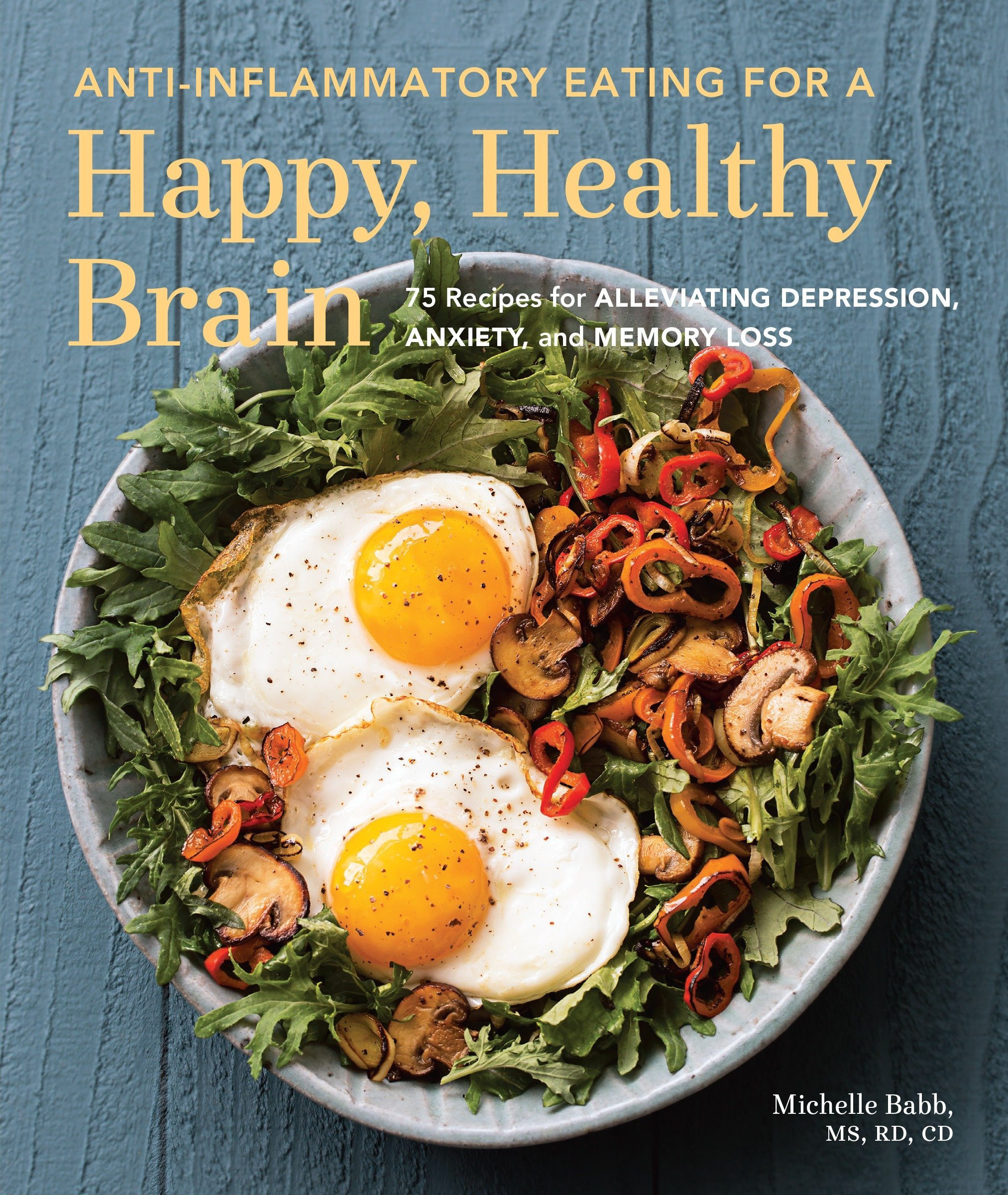 Anti-Inflammatory Eating for a Happy, Healthy Brain: 75 Recipes for Alleviating Depression, Anxiety, and Memory Loss pdf epub