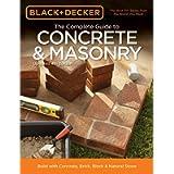 Black & Decker The Complete Guide to Concrete & Masonry, 4th Edition: Build with Concrete, Brick, Block & Natural Stone…