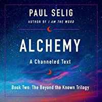 Alchemy: A Channeled Text (The Beyond the Known Trilogy, Book 2)