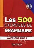 Les 500 Exercices De Grammaire. Niveau B1. Avec Corrigés