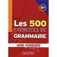 Les 500 exercices. Grammaire. B1. Livre de l'élève. Avec corrigés integrés. Per le Scuole superiori