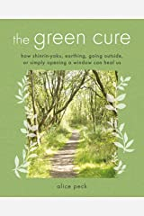 The Green Cure: How shinrin-yoku, earthing, going outside, or simply opening a window can heal us Kindle Edition