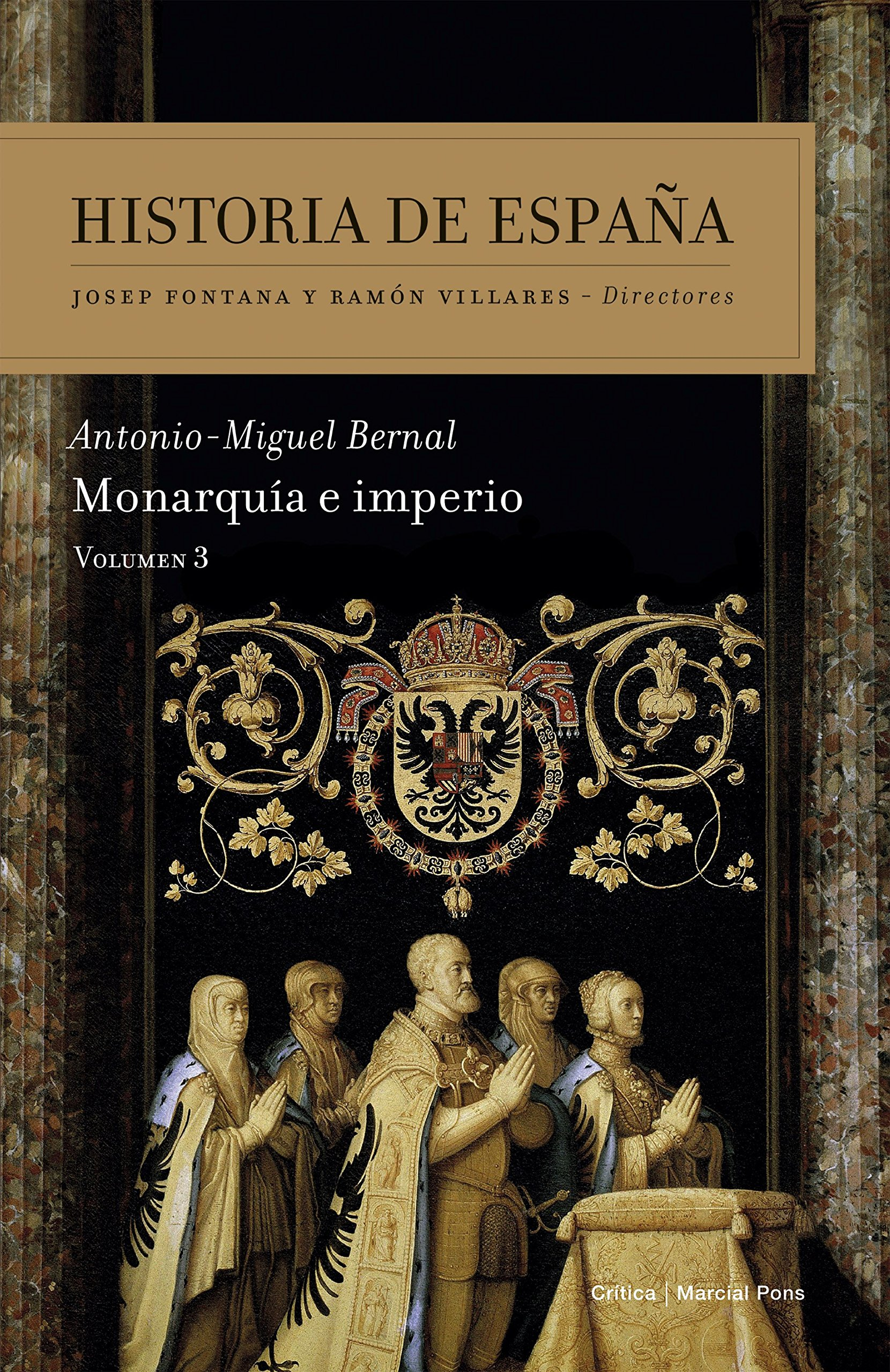 Monarquía e imperio: Historia de España Vol. 3: Amazon.es: Antonio-Miguel Bernal: Libros