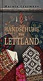 Handschuhe aus Lettland: 178 überlieferte Fäustlinge zum Nachstricken