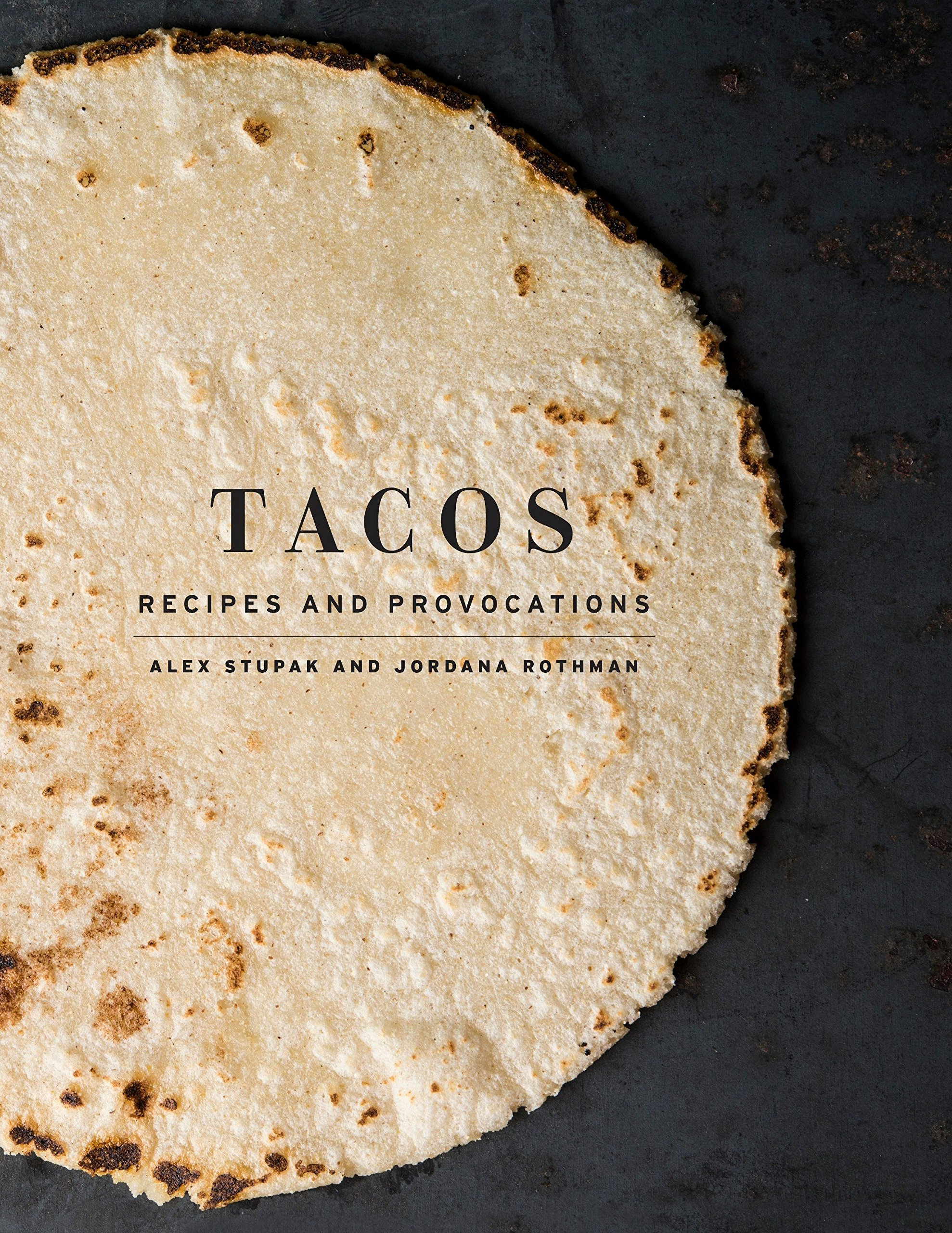 Tacos: Recipes and Provocations: A Cookbook by Clarkson Potter