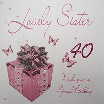 WHITE COTTON CARDS Lovely Sister 40 Wishing You A Special Handmade 40th Birthday Card