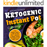 Ketogenic Instant Pot Cookbook: The Complete Guide to a High-Fat Keto Diet - Superfast & Healthy Instant Pot Recipes to Lose Weight Faster (Beautiful Photos, Calories & Nutrition Facts)
