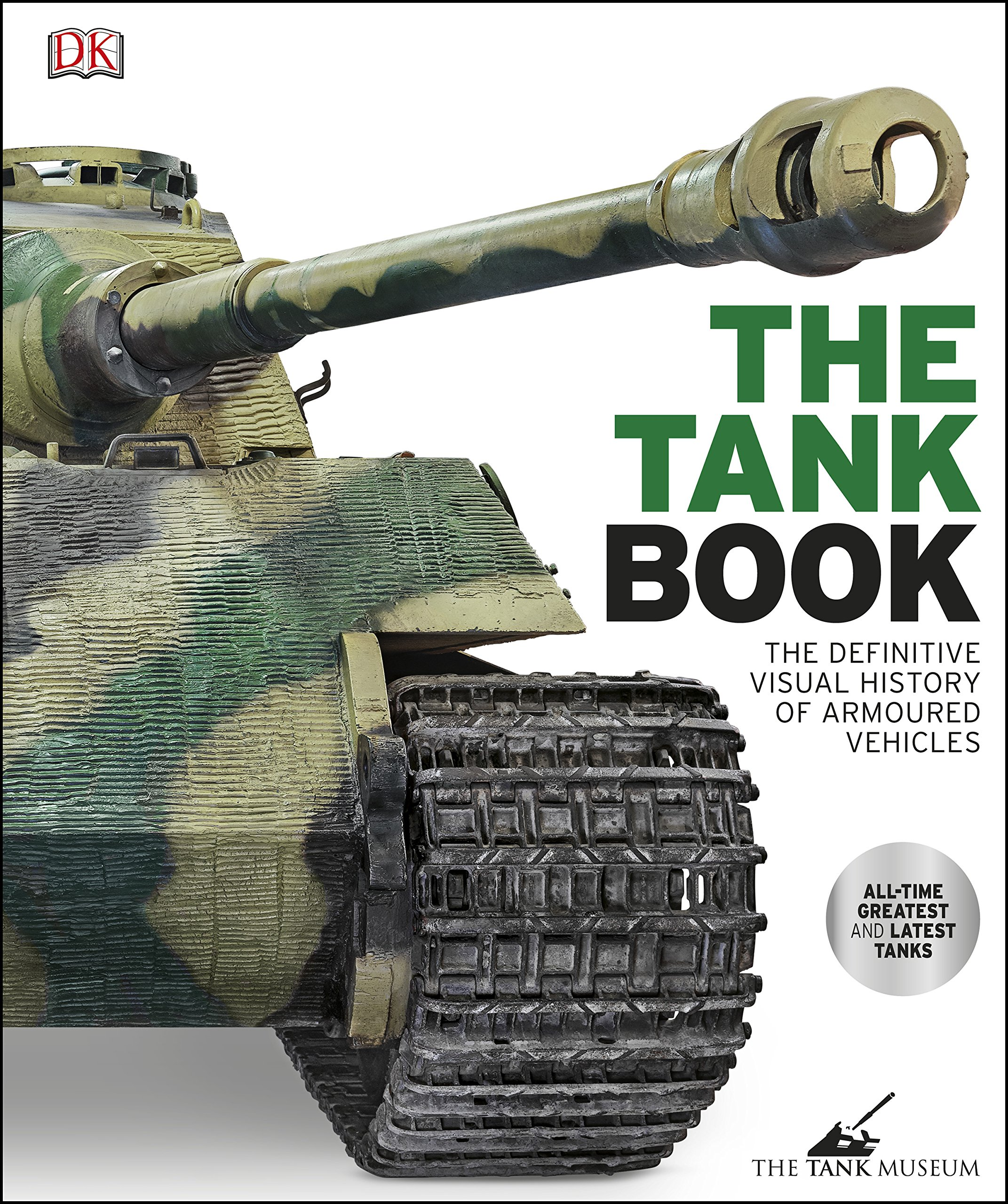 The Tank Book  The Definitive Visual History Of Armoured Vehicles  English Edition