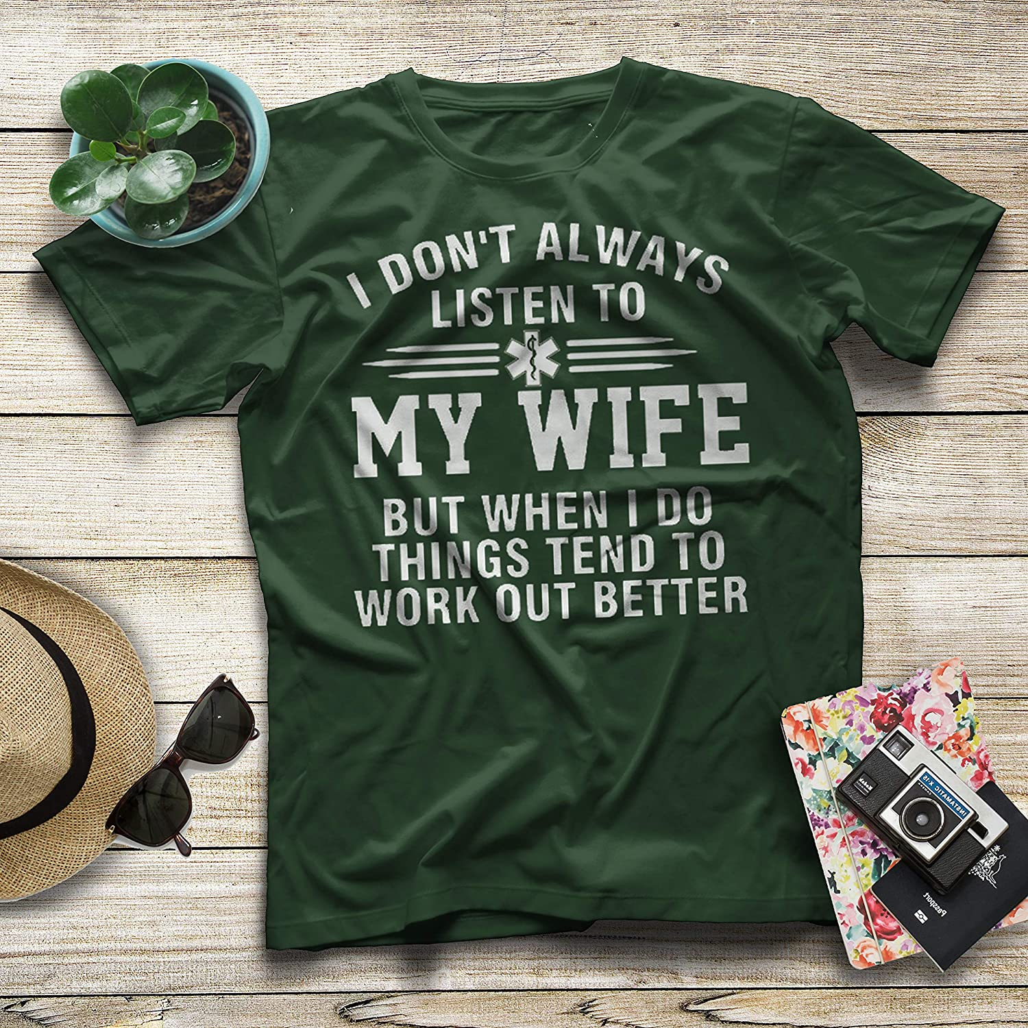 I Dont Always Listen to My Wife When I Do Things Tend to Work Out Better Nurse T-Shirt