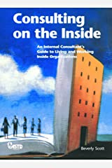 Consulting on the Inside: An Internal Consultant's Guide to Living and Working Inside Organizations Paperback