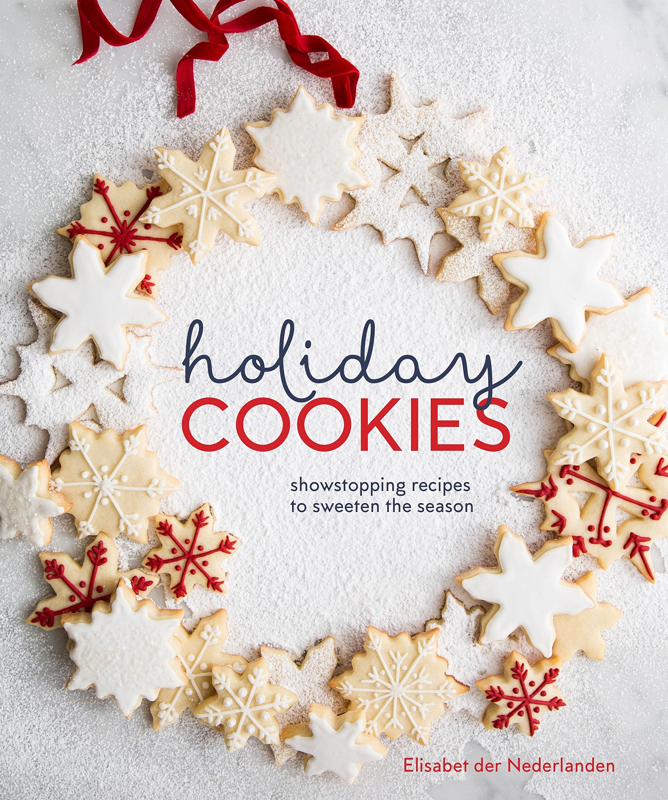 Holiday Cookies: Showstopping Recipes to Sweeten the Season ...