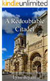 A Redoubtable Citadel: a novel of Wellington's army from Ciudad Rodrigo to Badajoz (The Peninsular War Saga Book 4)