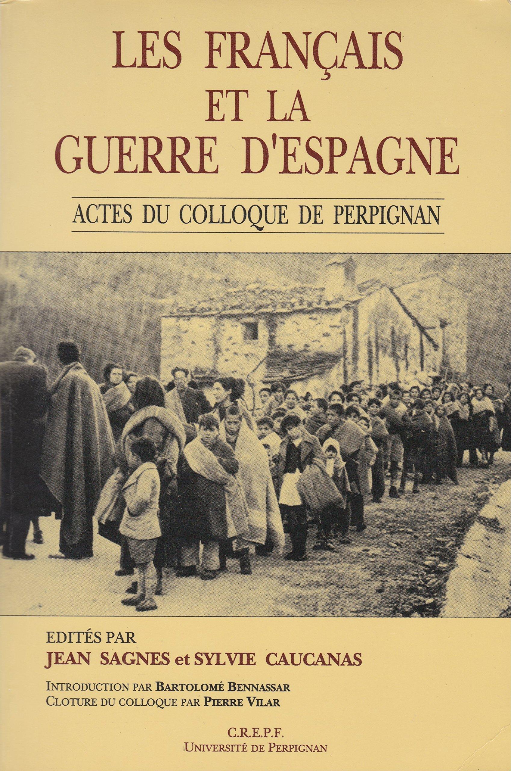 Les Français et la guerre d'Espagne: Actes du colloque tenu à Perpignan les 28, 29, et 30 septembre 1989 Broché – 1990 Sagnes Pu Perpignan 2950477003 1900-1945