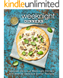 Weeknight Dinners: Discover Delicious Weeknight Dinners with over 50 Delicious Dinner Recipes