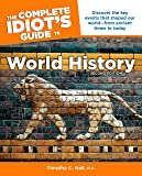 The Complete Idiot's Guide to World History, 2nd Edition: Discover the Key Events That Shaped Our World from Ancient Times to Today