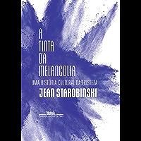 A tinta da melancolia: Uma história cultural da tristeza