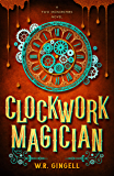 Clockwork Magician (Two Monarchies Sequence Book 4)