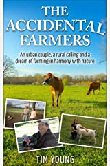 The Accidental Farmers: A story of homesteading, prepping and an urban couple with a dream of farming in harmony with nature Kindle Edition