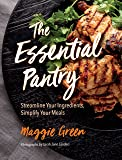 The Essential Pantry: Streamline Your Ingredients, Simplify Your Meals