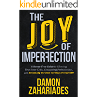 The Joy Of Imperfection: A Stress-Free Guide To Silencing Your Inner Critic, Conquering Perfectionism, and Becoming The Best Version Of Yourself! (English Edition)