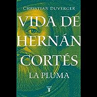 Vida de Hernán Cortés: La pluma (Vida de Hernán Cortés 2)