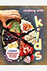 Cooking with Kids: Yummy Recipes Kids Can Help to Cook Kindle Edition