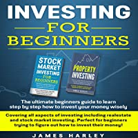 Investing for Beginners: Covering all aspects of investing including real-estate and stock market investing