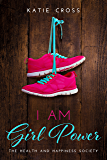 I Am Girl Power (The Health and Happiness Society Book 2)