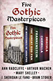 Five Gothic Masterpieces: The Mysteries of Udolpho, The Great God Pan, Frankenstein, Carmilla, and Dracula