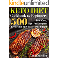 Keto Diet Cookbook for Beginners: 500 Low-Carb, High-Fat Ketogenic Recipes for Busy People on a Budget