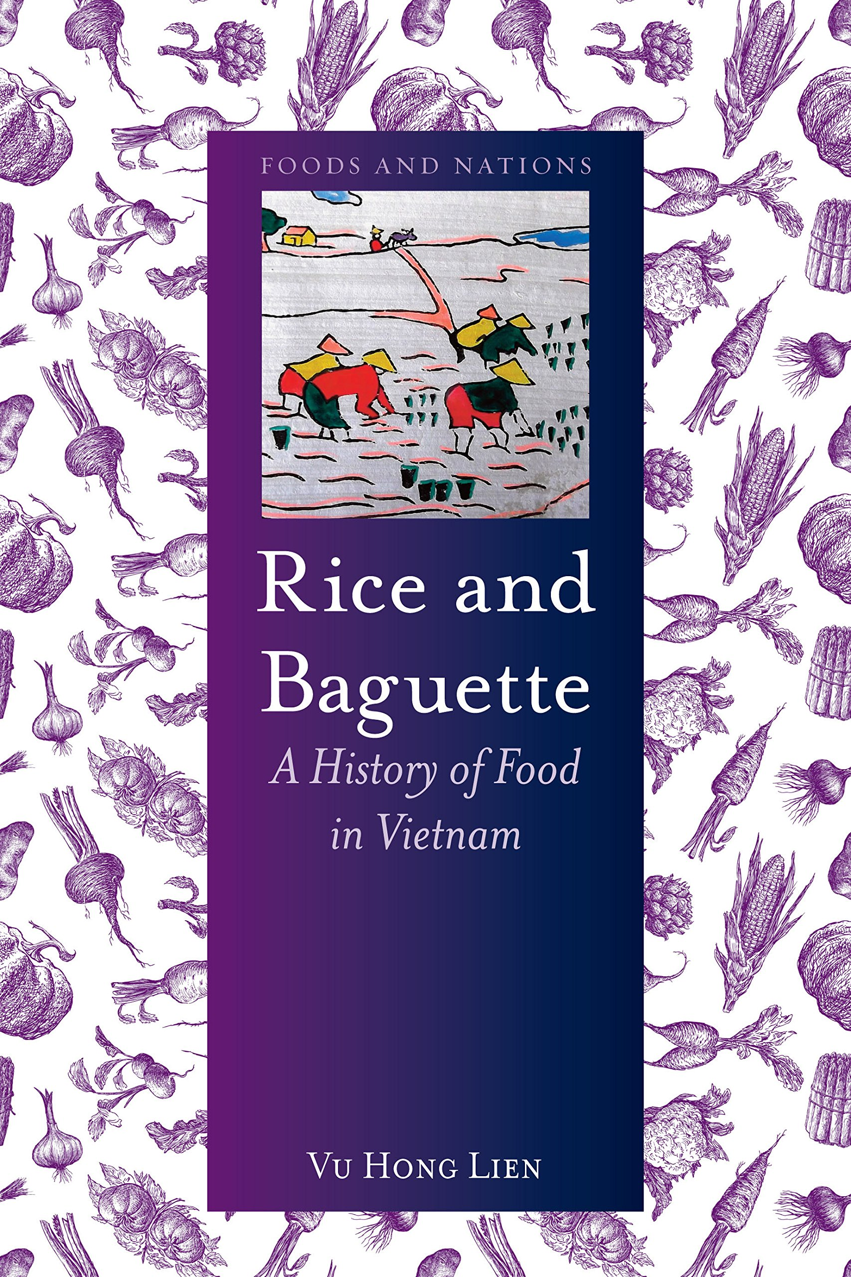 Rice And Baguette  A History Of Vietnamese Food  Foods And Nations