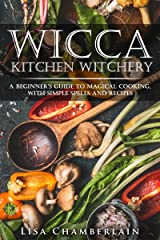 Wicca Kitchen Witchery: A Beginner's Guide to Magical Cooking, with Simple Spells and Recipes Kindle Edition