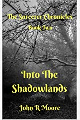 Into the Shadowlands: The Sorcerer Chronicles, Book Two Kindle Edition