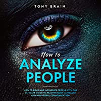 How to Analyze People: How to Read and Influence People with the Ultimate Guide to Reading Body Language and Nonverbal…