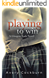 Playing to Win (Glasgow Lads Book 3)